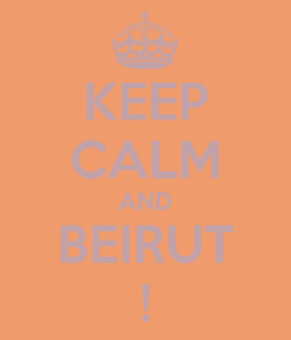 KEEP CALM AND BEIRUT !