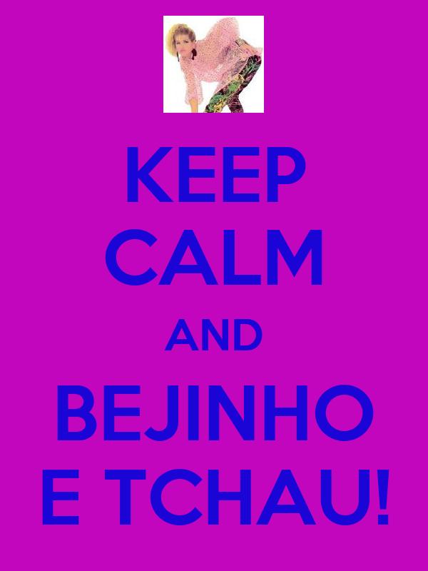 KEEP CALM AND BEJINHO E TCHAU!
