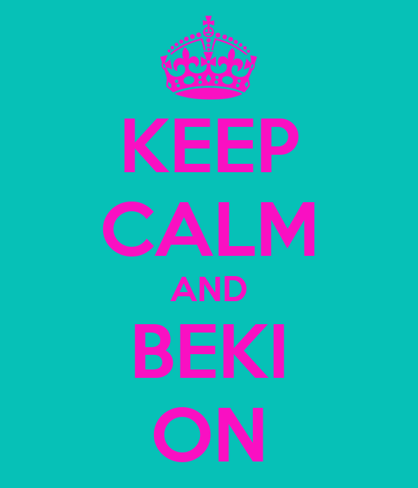 KEEP CALM AND BEKI ON