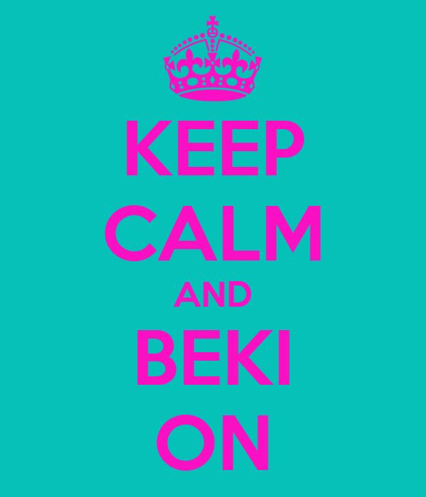KEEP CALM AND BEKI ON