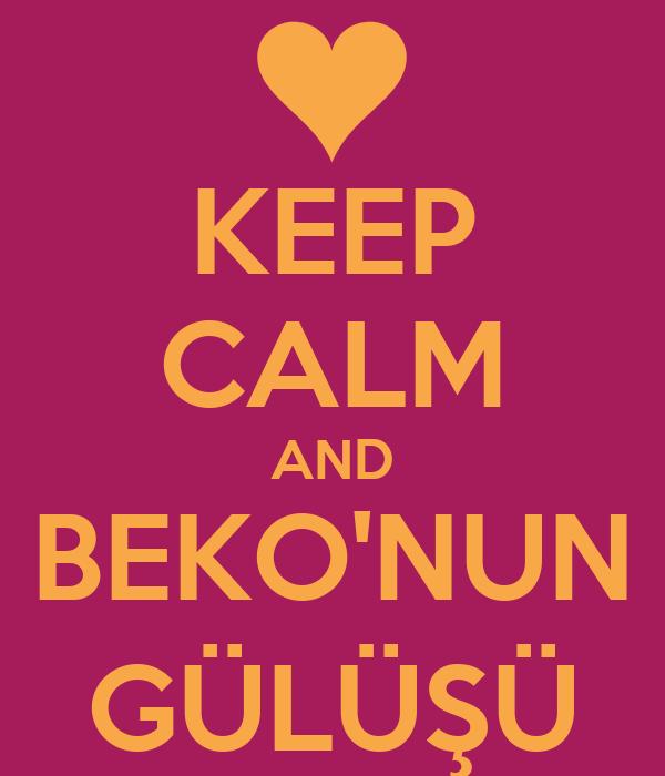 KEEP CALM AND BEKO'NUN GÜLÜŞÜ