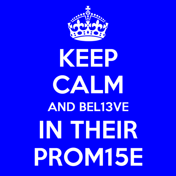 KEEP CALM AND BEL13VE IN THEIR PROM15E