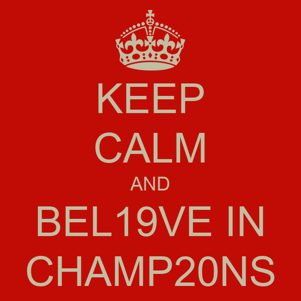 KEEP CALM AND BEL19VE IN CHAMP20NS