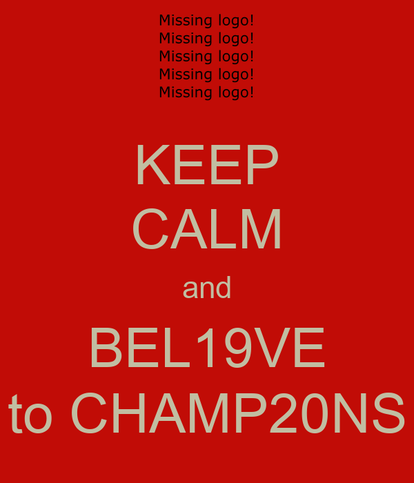 KEEP CALM and BEL19VE to CHAMP20NS