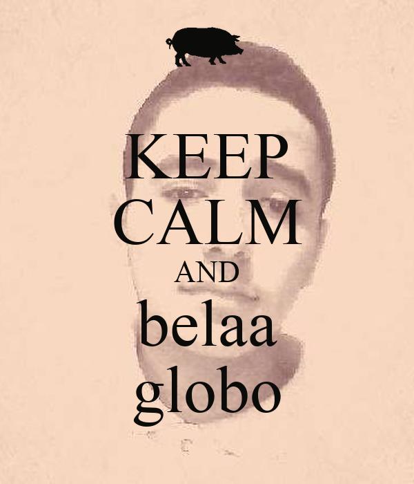 KEEP CALM AND belaa globo