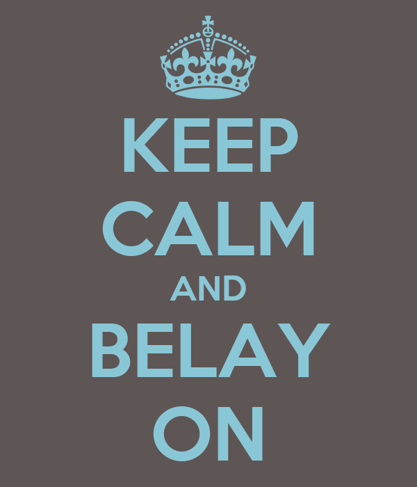 KEEP CALM AND BELAY ON