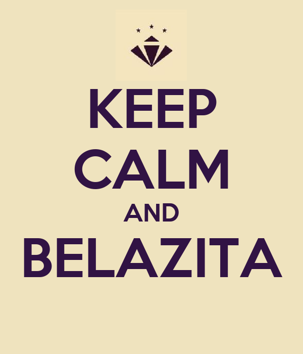 KEEP CALM AND BELAZITA