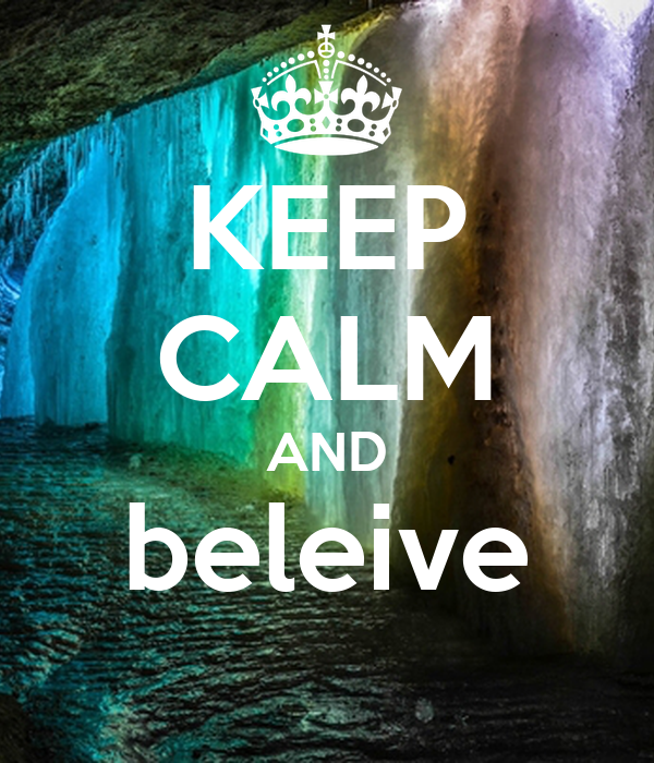 KEEP CALM AND beleive