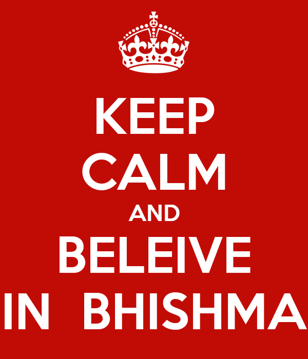 KEEP CALM AND BELEIVE IN  BHISHMA
