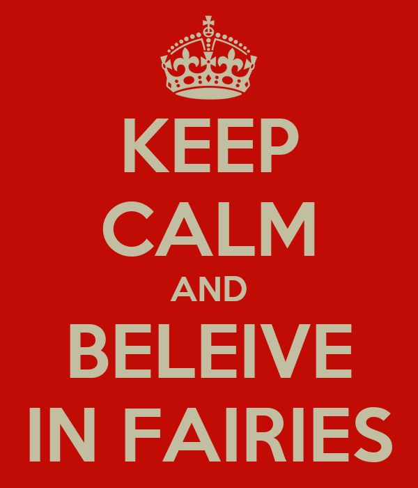 KEEP CALM AND BELEIVE IN FAIRIES