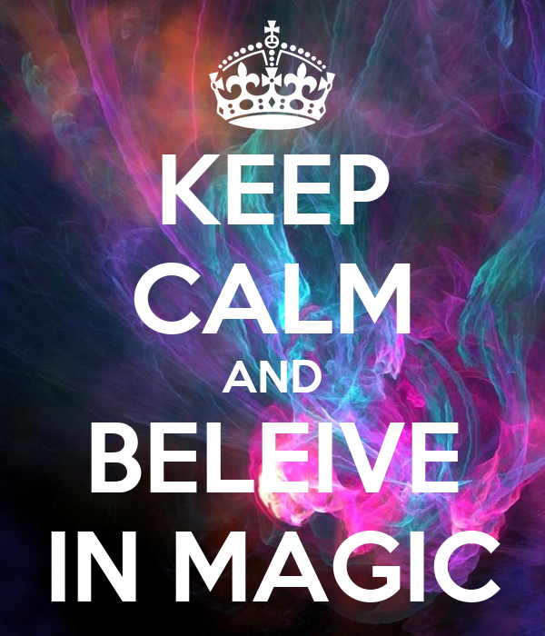 KEEP CALM AND BELEIVE IN MAGIC