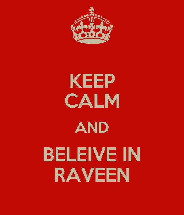 KEEP CALM AND BELEIVE IN RAVEEN