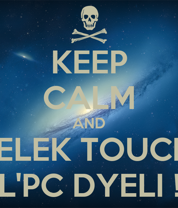 KEEP CALM AND BELEK TOUCHI L'PC DYELI !