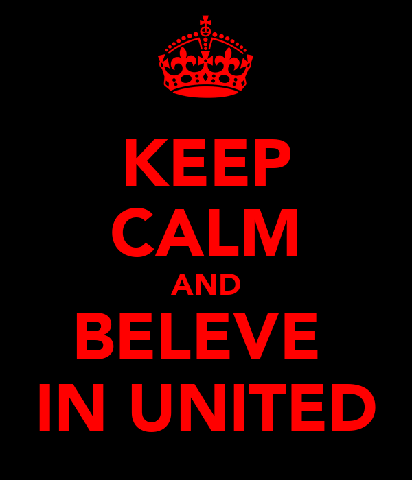 KEEP CALM AND BELEVE  IN UNITED