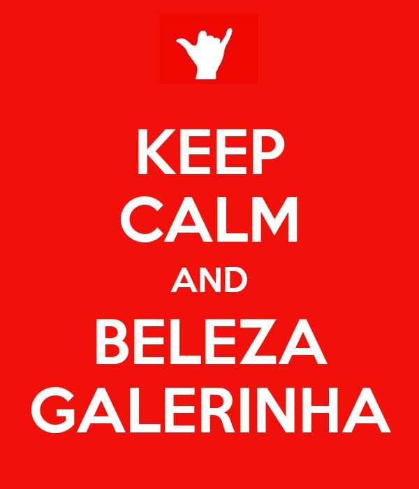 KEEP CALM AND BELEZA GALERINHA