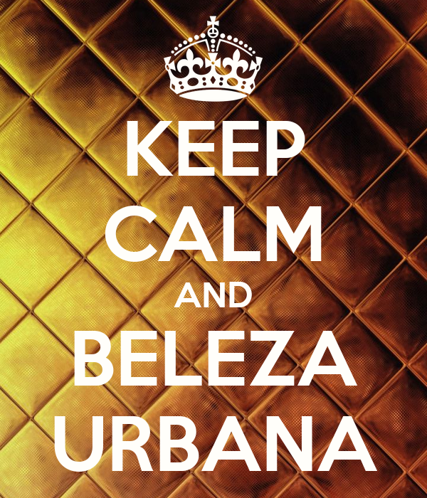 KEEP CALM AND BELEZA URBANA