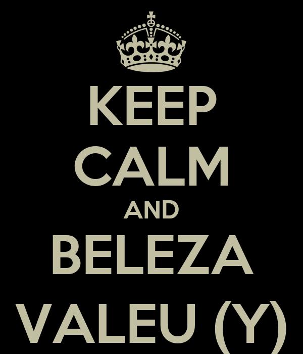 KEEP CALM AND BELEZA VALEU (Y)