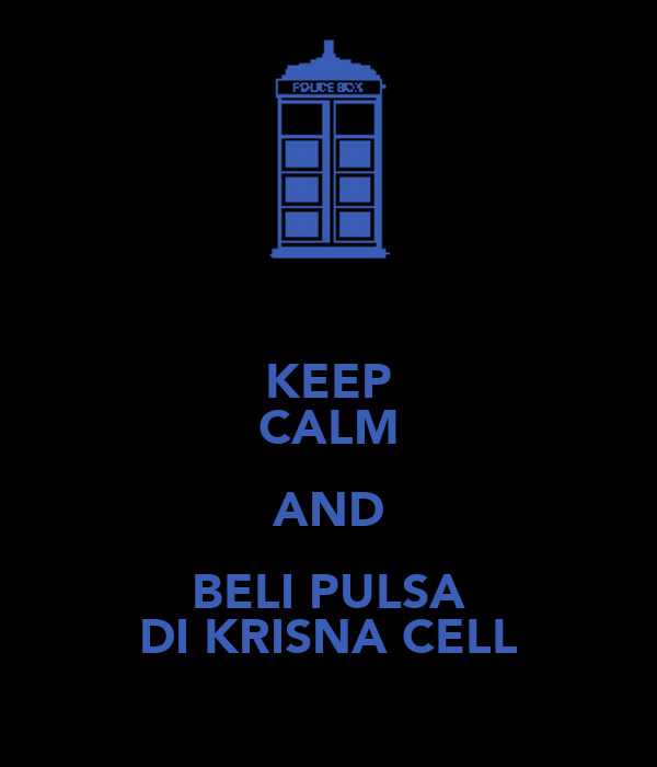 KEEP CALM AND BELI PULSA DI KRISNA CELL