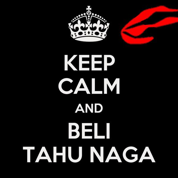KEEP CALM AND BELI TAHU NAGA