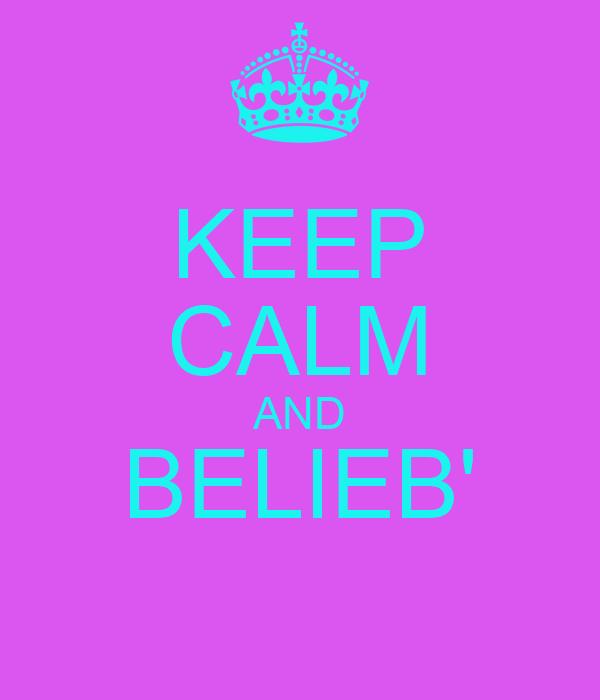 KEEP CALM AND BELIEB'