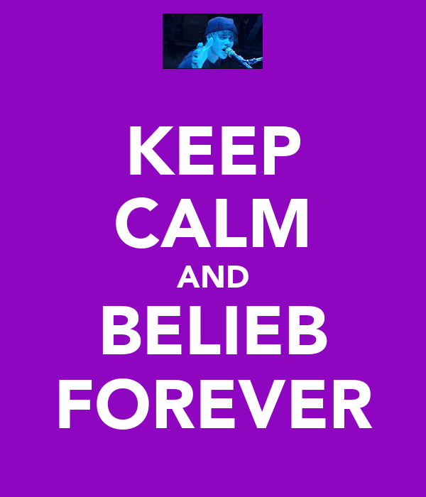 KEEP CALM AND BELIEB FOREVER