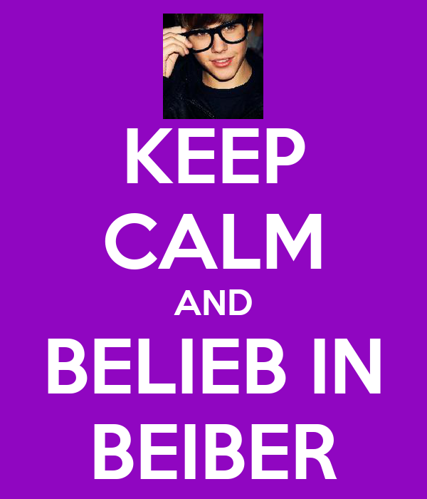 KEEP CALM AND BELIEB IN BEIBER