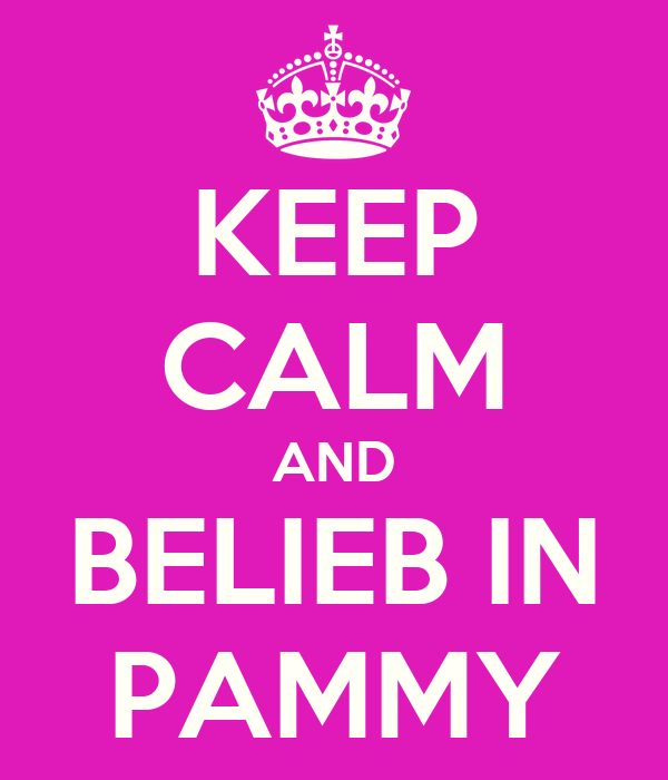 KEEP CALM AND BELIEB IN PAMMY