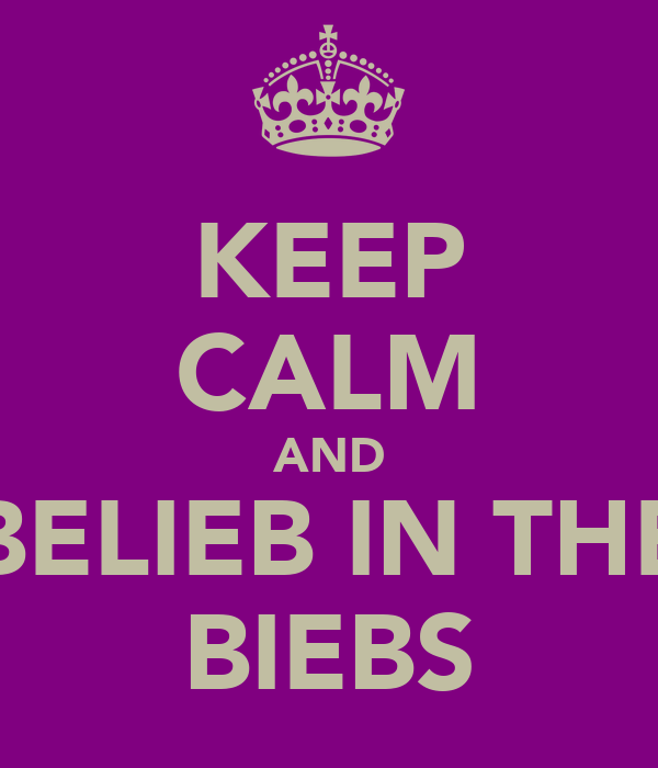 KEEP CALM AND BELIEB IN THE BIEBS