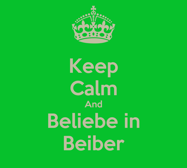 Keep Calm And Beliebe in Beiber