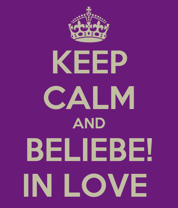 KEEP CALM AND BELIEBE! IN LOVE