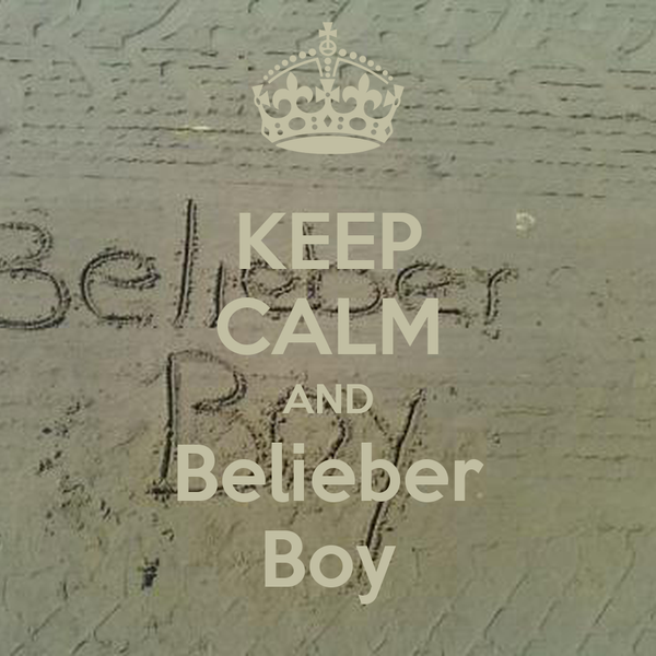 KEEP CALM AND Belieber Boy