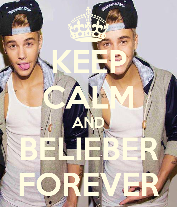 KEEP CALM AND BELIEBER FOREVER