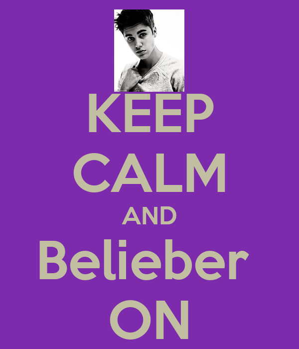 KEEP CALM AND Belieber  ON