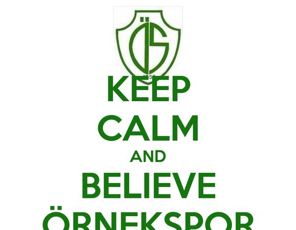 KEEP CALM AND BELIEVE ÖRNEKSPOR