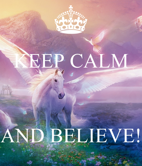 KEEP CALM    AND BELIEVE!