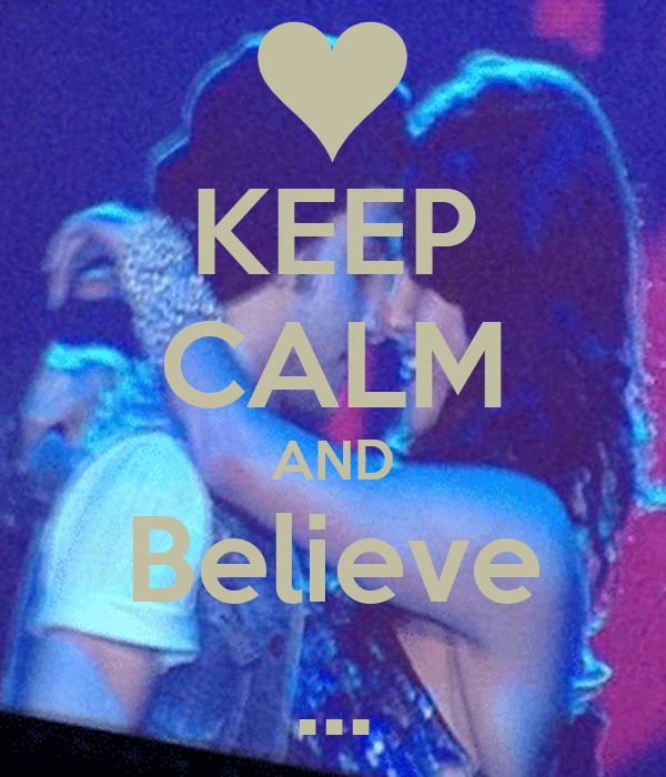 KEEP CALM AND Believe ...