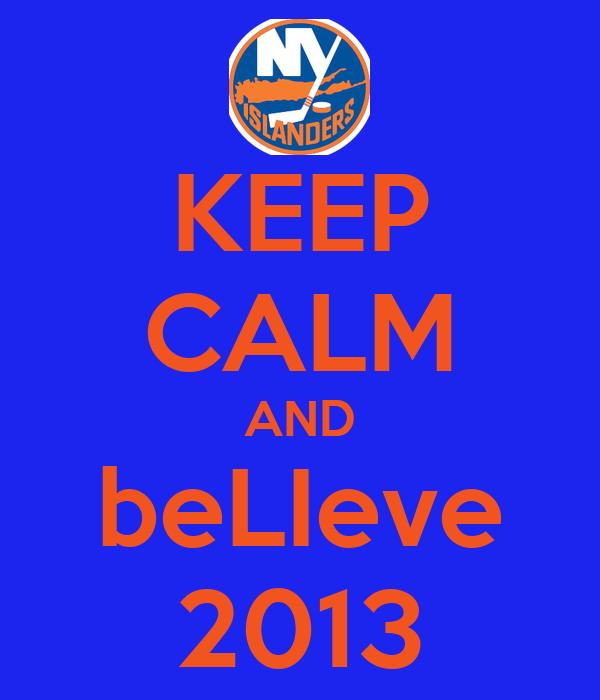 KEEP CALM AND beLIeve 2013