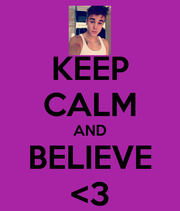 KEEP CALM AND BELIEVE <3