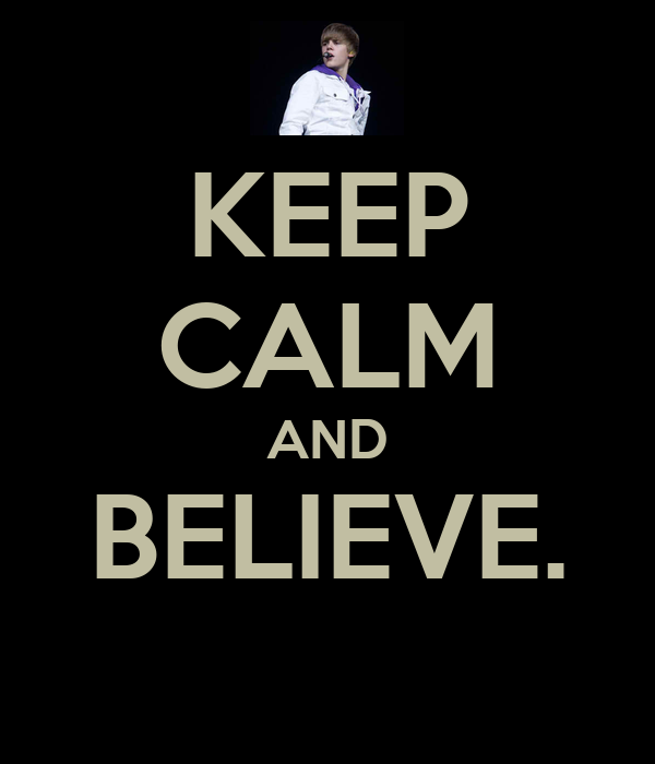 KEEP CALM AND BELIEVE.