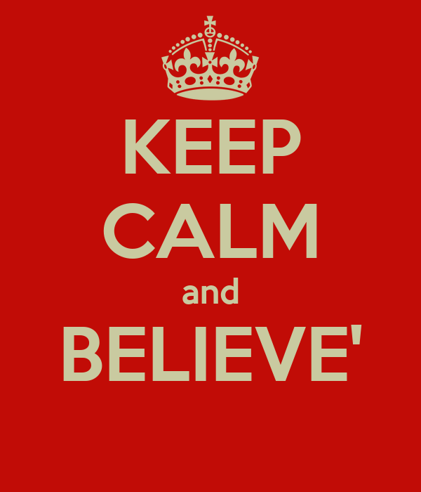KEEP CALM and BELIEVE'