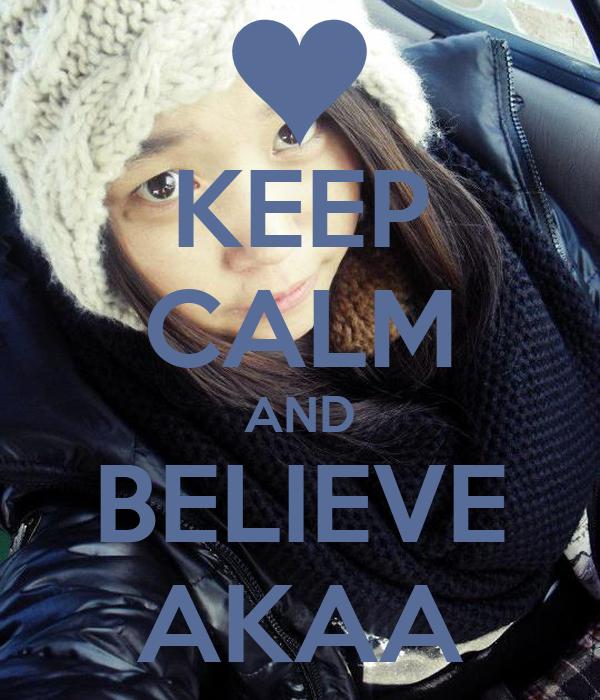 KEEP CALM AND BELIEVE AKAA