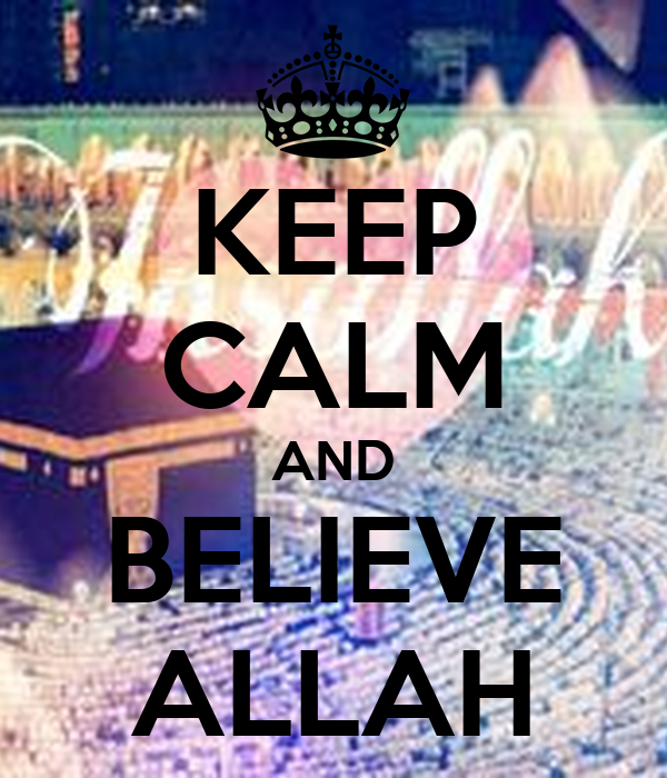 KEEP CALM AND BELIEVE ALLAH