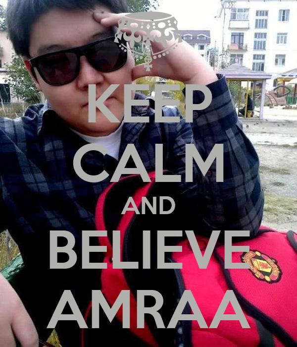 KEEP CALM AND BELIEVE AMRAA
