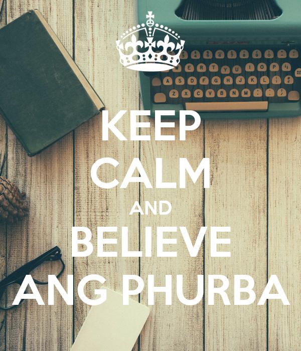 KEEP CALM AND BELIEVE ANG PHURBA