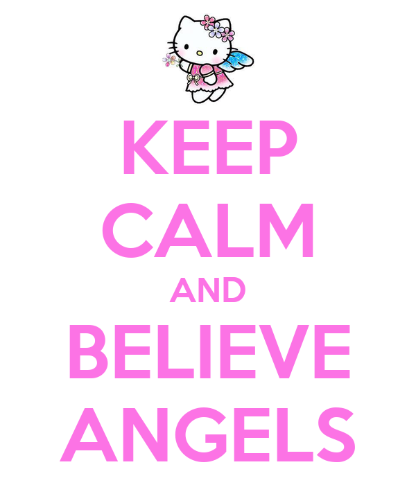 KEEP CALM AND BELIEVE ANGELS