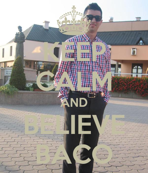 KEEP CALM AND BELIEVE BACO