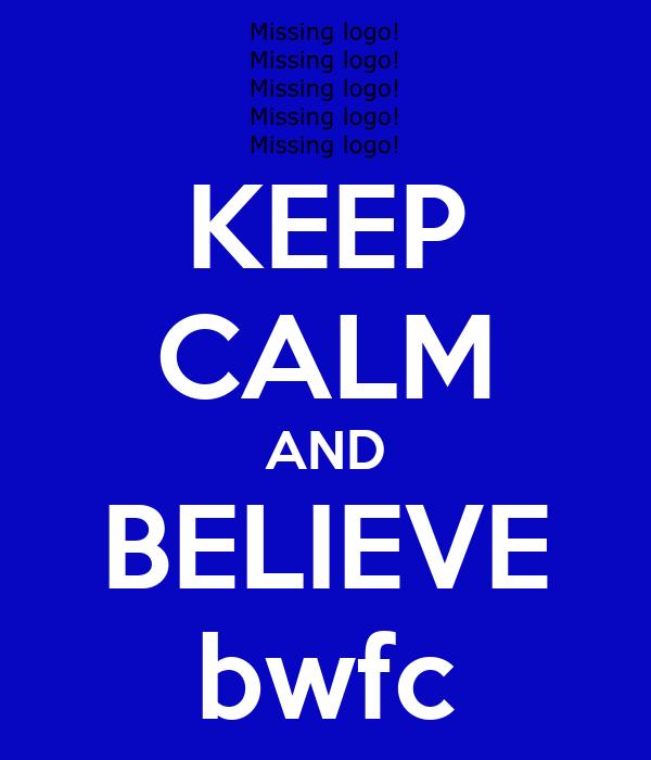 KEEP CALM AND BELIEVE bwfc