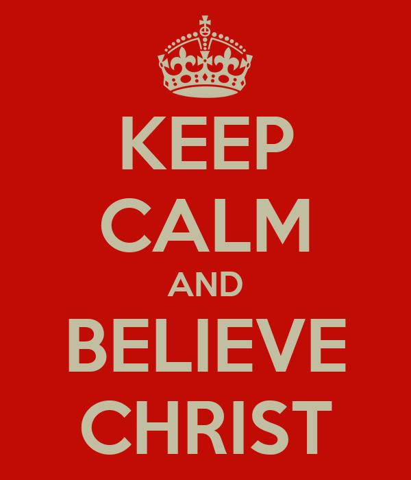 KEEP CALM AND BELIEVE CHRIST