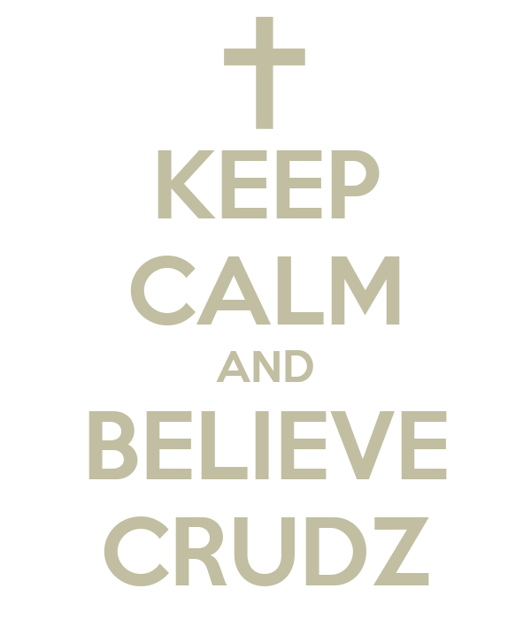 KEEP CALM AND BELIEVE CRUDZ