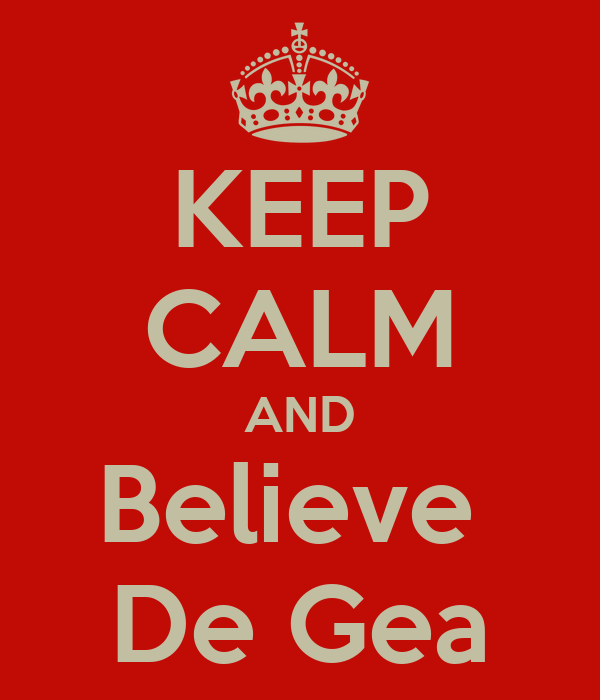 KEEP CALM AND Believe  De Gea